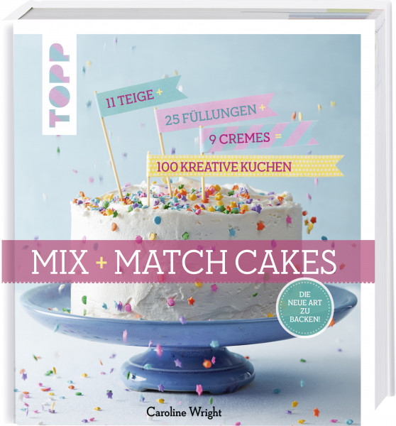Mix and Match Cakes. Die neue Art zu Backen!
