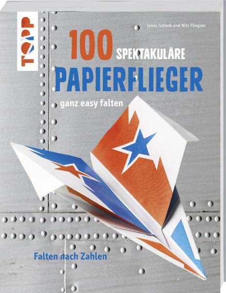 100 spektakuläre Papierflieger ganz easy falten